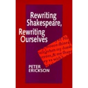 Rewriting Shakespeare, Rewriting Ourselves by Peter Erickson