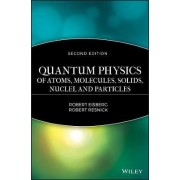 Quantum Physics of Atoms, Molecules, Solids, Nuclei and Particles by Robert M. Eisberg