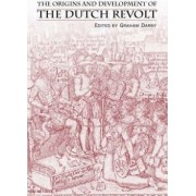 The Origins and Development of the Dutch Revolt by Graham Darby