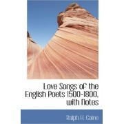 Love Songs of the English Poets 1500-1800, with Notes by Ralph H Caine