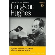 The Collected Works of Langston Hughes: Fight for Freedom and Related Writing v. 10 by Langston Hughes