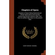 Chapters of Opera: Chapters of Opera Being Historical and Critical Observations and Records Concerning the Lyric Drama in New York from I