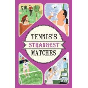 Tennis's Strangest Matches: Extraordinary but True Stories from over a Century of Tennis by Peter Seddon