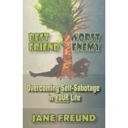 Best Friend Worst Enemy - Overcoming Self-Sabotage in Your Life by Jane Freund