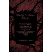 The Edgar Allan Poe of Japan - Some Tales by Edogawa Rampo - With Some Stories Inspired by His Writings (Fantasy and Horror Classics) by Edogawa Rampo