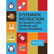 Systematic Instruction for Students with Moderate and Severe Disabilities by Belva C. Collins