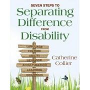 Seven Steps to Separating Difference From Disability by Catherine C. Collier