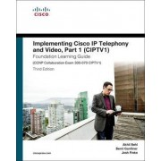 Implementing Cisco IP Telephony and Video: (CIPTV1) Foundation Learning Guide (CCNP Collaboration Exam 300-070 CIPTV1) Part 1 by Akhil Behl
