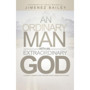 An Ordinary Man with an Extraordinary God: A Powerful Journey of Self Discovery, Peace and Finding True Joy in Life
