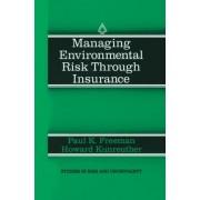 Managing Environmental Risk Through Insurance by Paul K. Freeman