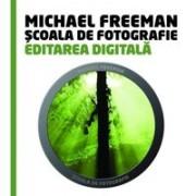 SCOALA DE FOTOGRAFIE. EDITAREA DIGITALA