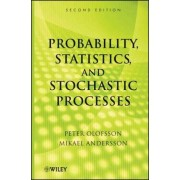 Probability, Statistics, and Stochastic Processes by Peter Olofsson