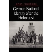German National Identity After the Holocaust by Mary Fulbrook