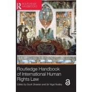 Routledge Handbook of International Human Rights Law by Scott Sheeran