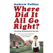 Where Did it All Go Right? by Andrew Collins