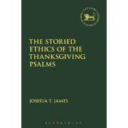 The Storied Ethics of the Thanksgiving Psalms by Joshua T. James