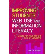 Improving Students' Web Use and Information Literacy by James E. Herring