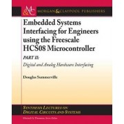 Embedded Systems Interfacing for Engineers Using the Freescale HCS08 Microcontroller II by Douglas Summerville