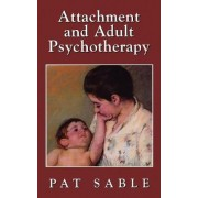 Attachment and Adult Psychotherapy by Pat Sable