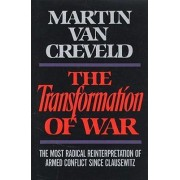 The Transformation of War by Martin L. Van Creveld