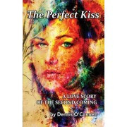The Perfect Kiss: A Love Story of the Second Coming