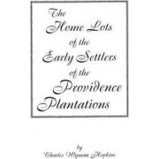 The Home Lots of the Early Settlers of the Providence Plantations by Hopkins