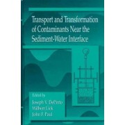 Transport and Transformation of Contaminants Near the Sediment-Water Interface by Joseph V. Depinto