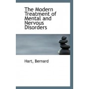 The Modern Treatment of Mental and Nervous Disorders by Hart Bernard