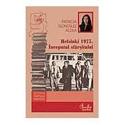 Helsinki 1975. Inceputul sfarsitului. Degradarea regimului din Romania si singularitatea lui in blocul de Est