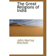 The Great Religions of India by John Murray Mitchell