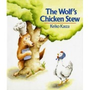 The Wolf's Chicken Stew by Keiko Kasza