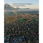 Cultural Landscape Heritage in Sub-Saharan Africa by John Beardsley