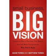 Small Business, Big Vision by Matthew Toren