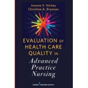 Evaluation of Health Care Quality in Advanced Practice Nursing by Joanne V. Hickey