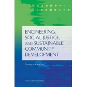 Engineering, Social Justice, and Sustainable Community Development by and Society Ethics Advisory Group for the Center for Engineering