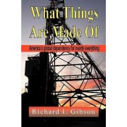 What Things are Made of by Richard I. Gibson