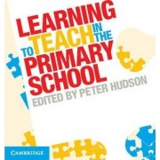 Learning to Teach in the Primary School by Peter Hudson