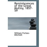 Reminiscences of the Great Mutiny, 1857-59 by William Forbes-Mitchell