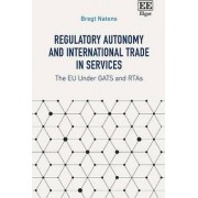 Regulatory Autonomy and International Trade in Services by Bregt Natens