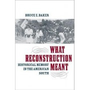 What Reconstruction Meant by Bruce E. Baker