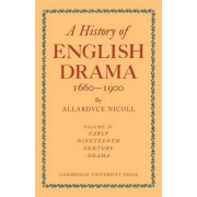 A History of English Drama 1660-1900: Vol. 4 by Allardyce Nicoll