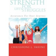 Strength for Life's Struggles by Chrisshone Swayne