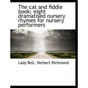 The Cat and Fiddle Book; Eight Dramatised Nursery Rhymes for Nursery Performers by Lady Bell
