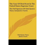 The Case of Dred Scott in the United States Supreme Court by Chief Justic Taney