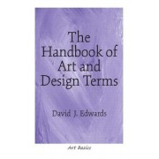The Handbook of Art and Design Terms by David J. Edwards