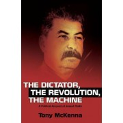 Dictator, the Revolution, the Machine by Tony McKenna