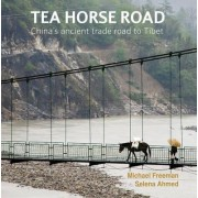 Tea Horse Road: China's Ancient Trade Road to Tibet by Michael Freeman