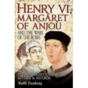 Henry VI, Margaret of Anjou and the Wars of the Roses by Keith Dockray