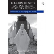 Religion, Identity and Politics in Northern Ireland by Claire Mitchell