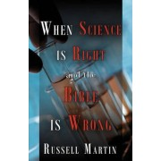 When Science Is Right and the Bible Is Wrong by Russell Martin